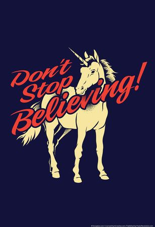 Don't Stop Believing Snorg Tees Poster poster.... WHAT COULD POSSIBLY BE MORE AWESOME THAN AN UNICORN TELLING YOU: DON'T STOP BELIEVING.... NOTHING... NOTHING IS.