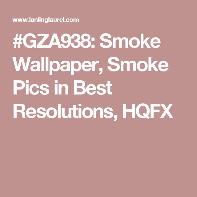 #GZA938: Smoke Wallpaper, Smoke Pics in Best Resolutions, HQFX