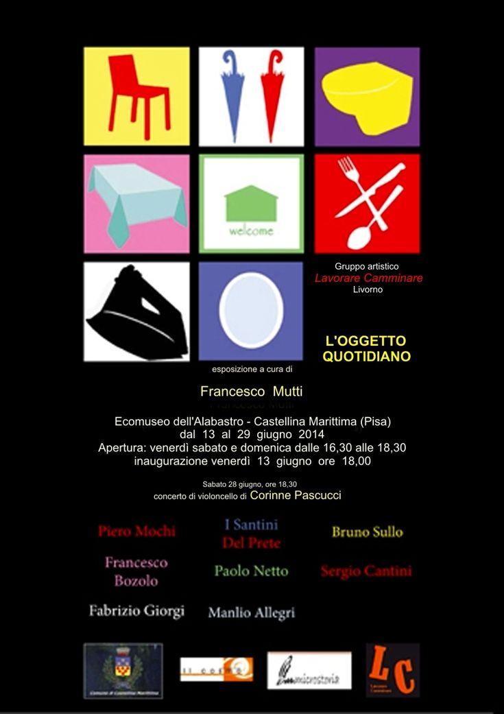 Gruppo artistico LavorareCamminare Livorno   L'Oggetto Quotidiano  Ecomuseo dell'Alabastro – Castellina Marittima (Pisa) 13/06 – 29/06 #art