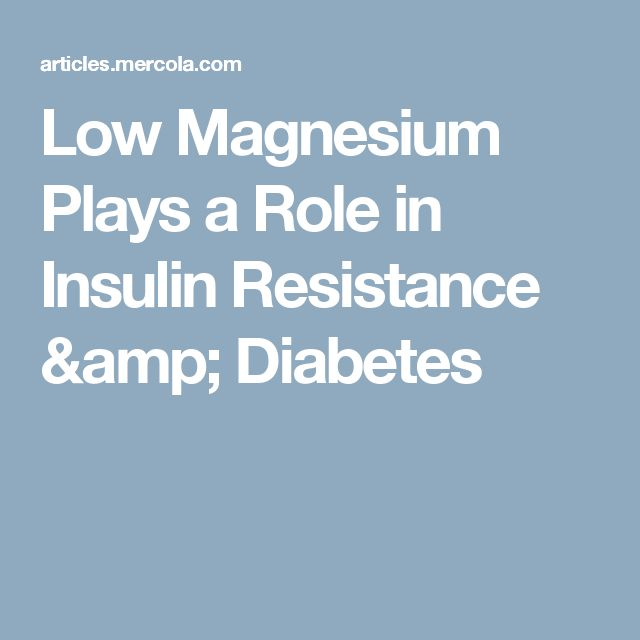 Low Magnesium Plays a Role in Insulin Resistance & Diabetes