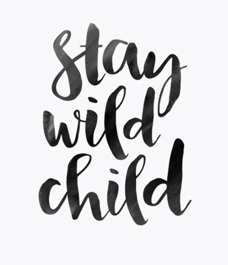 Stay wild child!