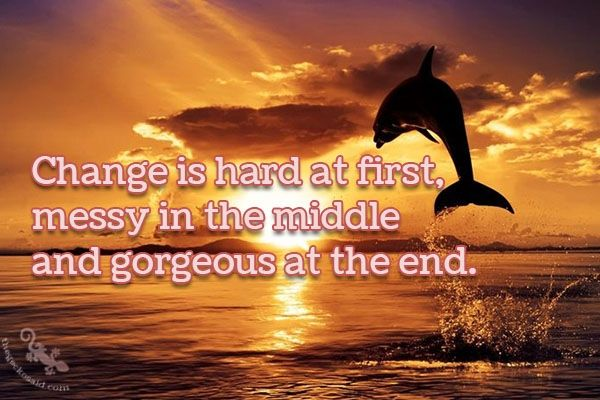 """Change is hard at first, messy in the middle and gorgeous at the end.""  #Change #hard #first #messy #middle #gorgeous #end  ©The Gecko Said - Beautiful Quotes - www.thegeckosaid.com"