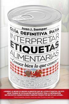 GUÍA DEFINITIVA PARA INTERPRETAR LAS ETIQUETAS DE LOS ALIMENTOS-SAMPER MÁRQUEZ, JUAN JOSÉ-9788417057022