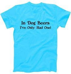 "In Dog Beers I've Had Only One T-Shirt Tell that to the officer! Just kidding, but add a little humor to your party with this ""In dog beers, I've only had one"" design. Order online and get it shipped right to your door!"