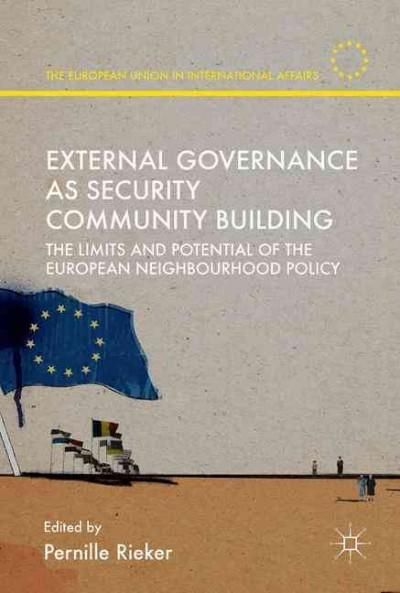 External Governance As Security Community Building: The Limits and Potential of the European Neighbourhood Policy