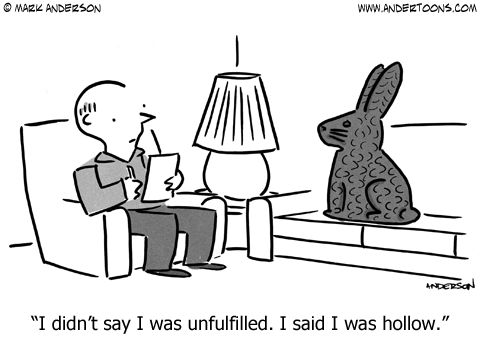 """""""I didn't say I was unfulfilled. I said I was hollow."""" ~ chocolate Easter bunny 