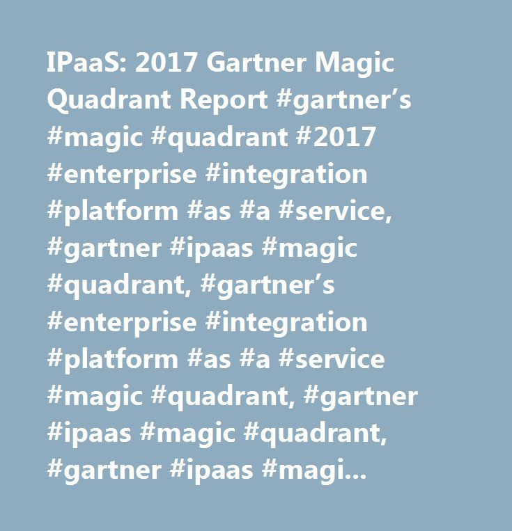 IPaaS: 2017 Gartner Magic Quadrant Report #gartner's #magic #quadrant #2017 #enterprise #integration #platform #as #a #service, #gartner #ipaas #magic #quadrant, #gartner's #enterprise #integration #platform #as #a #service #magic #quadrant, #gartner #ipaas #magic #quadrant, #gartner #ipaas #magic #quadrant, #gartner #enterprise #ipaas #magic #quadrant, #gartner #ipaas #mq, #magic #quadrant #for #enterprise #integration #platform #as #a #service, #gartner #magic #quadrant #for #enterprise…