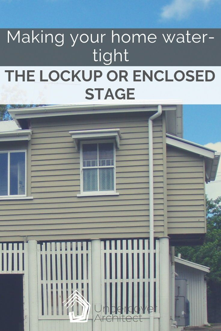 The Lockup Or Enclosed Stage Makes Your Home Water Tight And Is A
