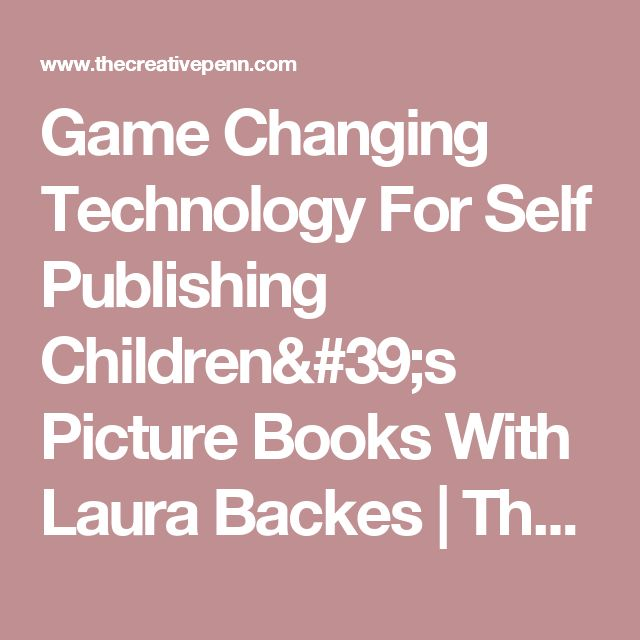 Game Changing Technology For Self Publishing Children's Picture Books With Laura Backes | The Creative Penn