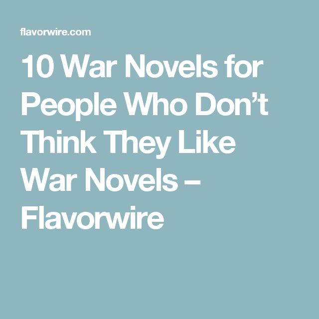10 War Novels for People Who Don't Think They Like War Novels – Flavorwire