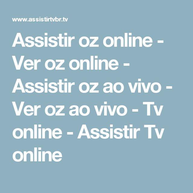 Assistir oz online - Ver oz online - Assistir oz ao vivo - Ver oz ao vivo - Tv online - Assistir Tv online