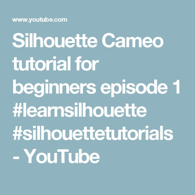 Silhouette Cameo tutorial for beginners episode 1 #learnsilhouette #silhouettetutorials - YouTube