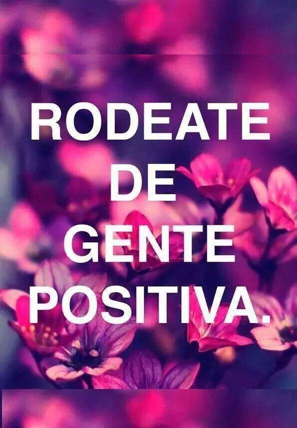 Rodéate de gente positiva.