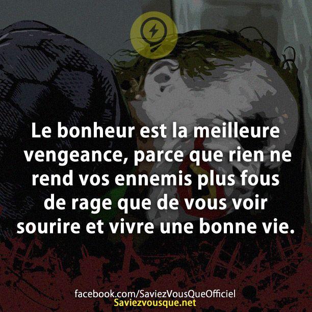 Le bonheur est la meilleure vengeance, parce que rien ne rend vos ennemis plus fous de rage que de vous voir sourire et vivre une bonne vie. | Saviez Vous Que?