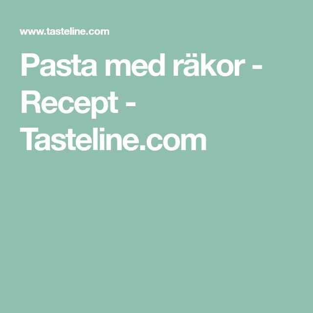 Pasta med räkor - Recept - Tasteline.com