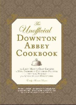 The Unofficial Downton Abbey Cookbook (Hardcover)
