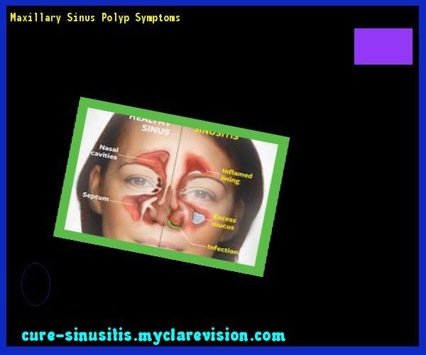 Maxillary Sinus Polyp Symptoms 200737 - Cure Sinusitis