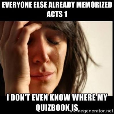 Though now it's more like half of Acts and I still don't know where my quiz book is. Lol.