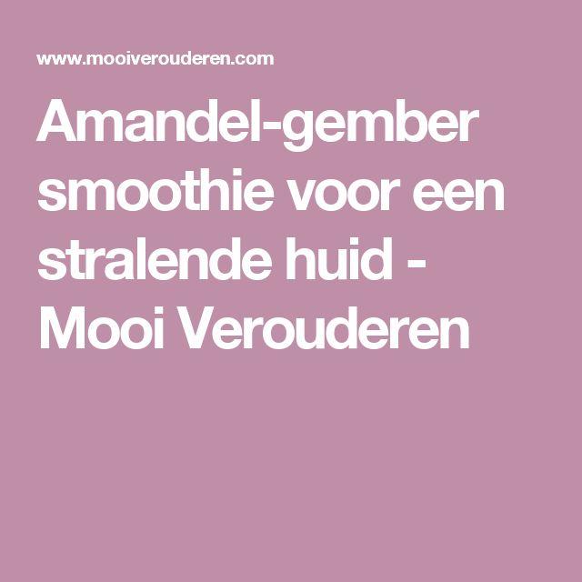 Amandel-gember smoothie voor een stralende huid - Mooi Verouderen