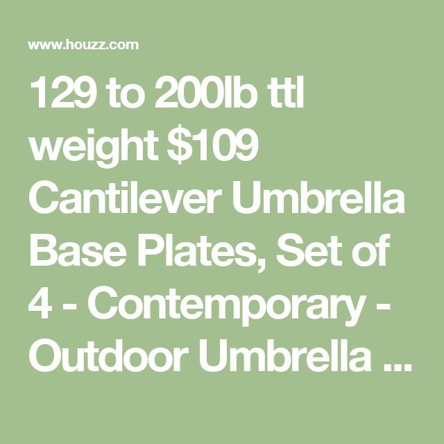 129 to 200lb ttl weight $109 Cantilever Umbrella Base Plates, Set of 4 - Contemporary - Outdoor Umbrella Accessories - by Serenity Health & Home Decor