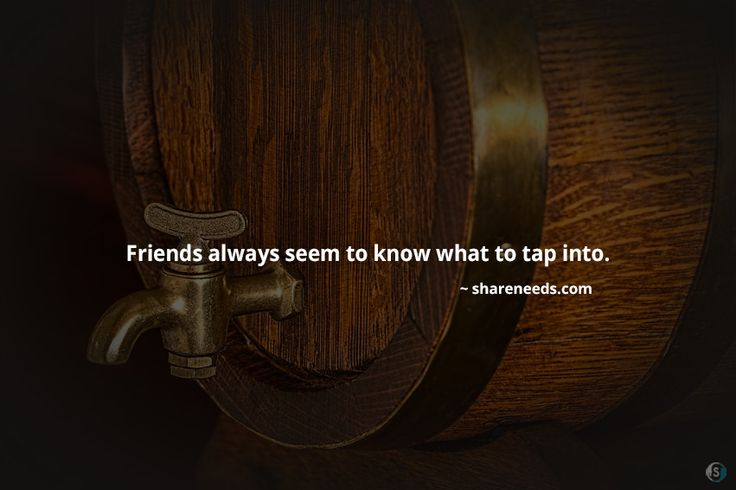 Friends always seem to know what to tap into.  #friendshipquotes