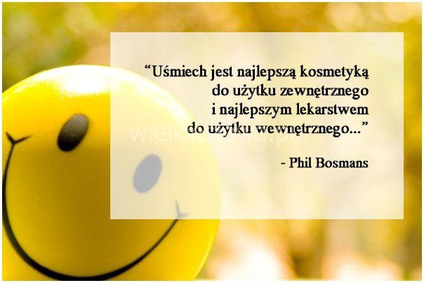 Uśmiech jest najlepszą kosmetyką do użytku zewnętrznego i najlepszym lekarstwem do użytku wewnętrznego.  Phil Bosmans     #BosmansPhil,  #Uśmiechiśmiech