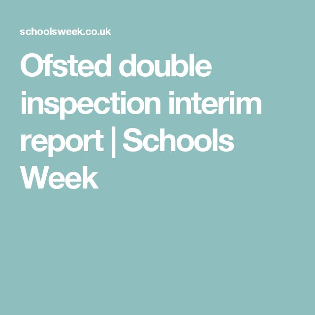 Ofsted double inspection interim report    Schools Week