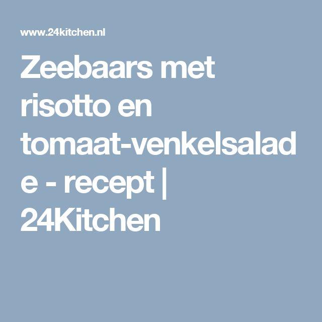 Zeebaars met risotto en tomaat-venkelsalade - recept | 24Kitchen