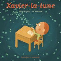 Xavier-la-lune, Martine Audet, illust. Luc Melanson, Dominique et compagnie, 32 pages album