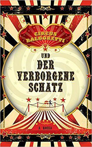 Circus Baldoretti und der verborgene Schatz: Amazon.de: A. Rossa: Bücher