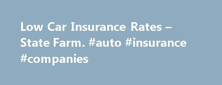 Low Car Insurance Rates – State Farm. #auto #insurance #companies http://autos.remmont.com/low-car-insurance-rates-state-farm-auto-insurance-companies/  #low cost auto insurance # Low Cost Auto Insurance from State Farm State Farm is the #1 auto insurer in America for a good reason. We offer low cost auto... Read more >The post Low Car Insurance Rates – State Farm. #auto #insurance #companies appeared first on Auto.