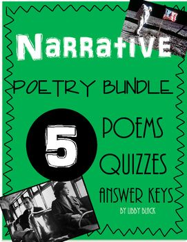 Narrative Poetry BundleAre you looking for poems with a story and plot...but also engaging for your students?  There are five narrative poems, quizzes, and answer keys included in this bundle. The students can learn one of the poems throughout the week and then be given a short 10 question multiple choice poetry quiz for assessment.