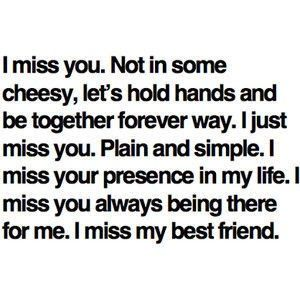 Missing Your Best Friend Quotes Definition  Source (Google.com.pk)   A best friend will stay by your sude no matter what will happen, ho...