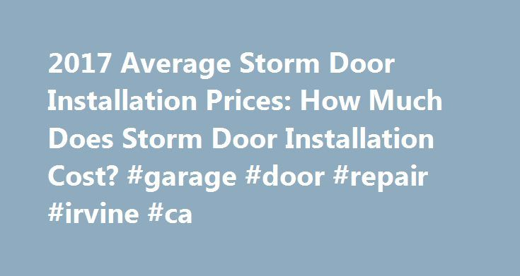 2017 Average Storm Door Installation Prices: How Much Does Storm Door Installation Cost? #garage #door #repair #irvine #ca http://degree.nef2.com/2017-average-storm-door-installation-prices-how-much-does-storm-door-installation-cost-garage-door-repair-irvine-ca/  # How Much Does a Storm Door Cost? Storm Door Replacement Prices A storm door is a necessary shield between your main door to the interior space of your home or business and the interior. It will be a barrier that will help provide…