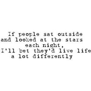must do...look at the stars each night..
