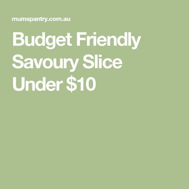 Budget Friendly Savoury Slice Under $10