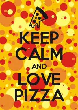 KEEP CALM AND LOVE PIZZA                                                                                                                                                     More