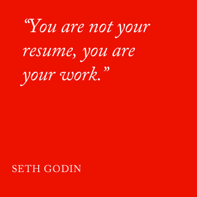 """You are not your resume, you are your work."" Seth Godin #quote #sethgodin"