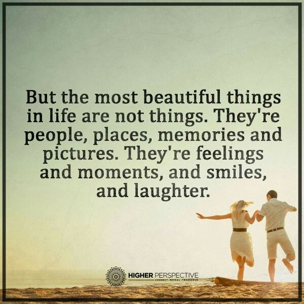 But the most beautiful things in life are not things. They're people, places, memories and pictures. They're feelings and moments, and smiles, and laughter. More