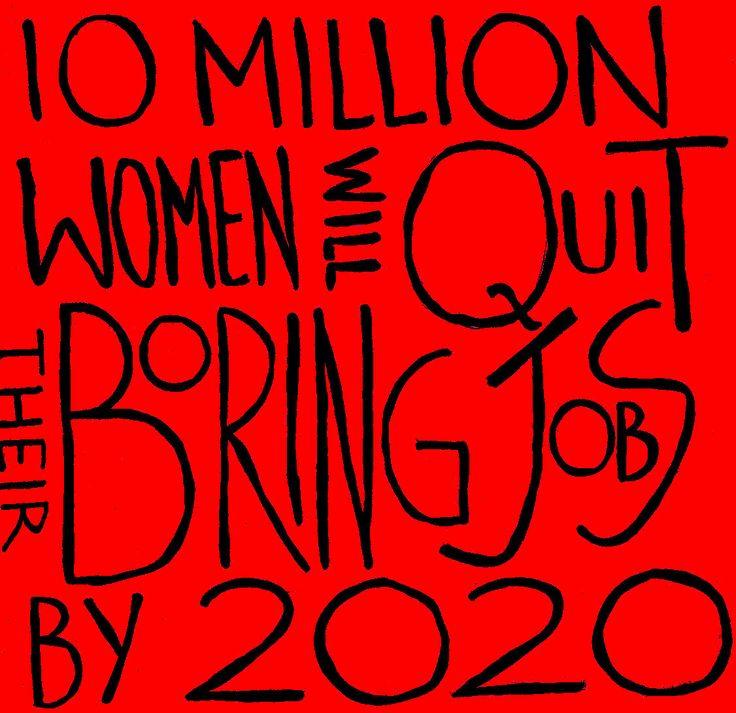 10 million WOMEN will QUIT their BORING jobs by 2020 http://wefound-wwsef.org// #femalestartups #startups #femalefounders #entrepreneurs #success #career #leadership #outstanding #fierce #creative #true #reality
