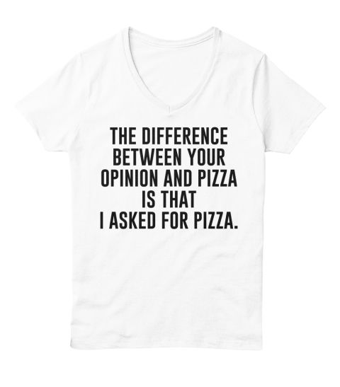 I asked for pizza, not your opinion || Funny sarcasm tee!