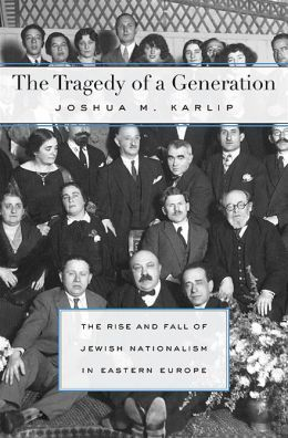The tragedy of a generation : the rise and fall of Jewish nationalism in Eastern Europe / Joshua M. Karlip. -- Cambridge ;  London :  Harvard University Press,  2013.