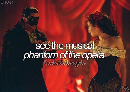 Seeing a performance (or preferably being a part of the cast) of Phantom of the Opera is on my bucket list.