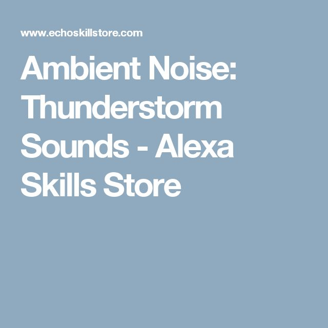 Ambient Noise: Thunderstorm Sounds - Alexa Skills Store