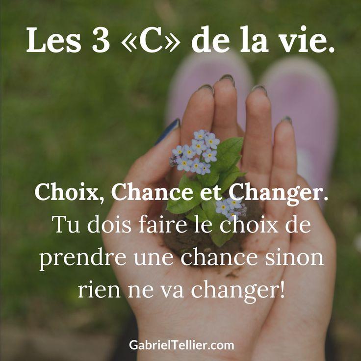 """Les 3 """"C"""" de la vie. Choix, Chance et Changer. Tu dois faire le choix de prendre une chance sinon rien ne va changer! #citation #citationdujour #proverbe #quote #frenchquote #pensées #phrases #french #français"""