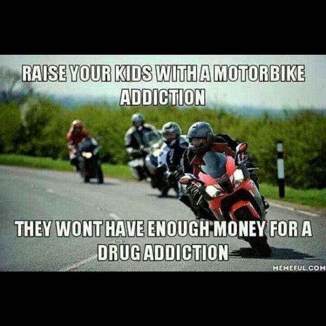 Bike Life, meme biker meme, bike meme, moto life, motorcycle life, motorcycle, raise your kids, addiction