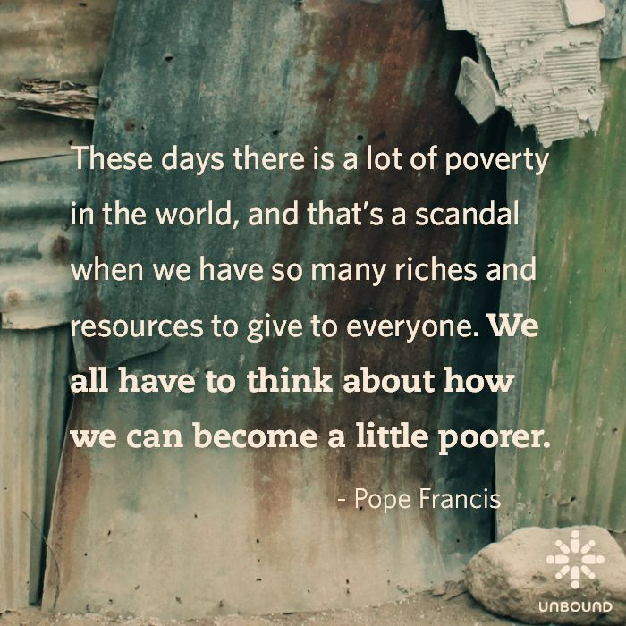 Pope Francis quote: These days there is a lot of poverty in the world, and that's a scandal when we have so many riches and resources to give to everyone. Description from pinterest.com. I searched for this on bing.com/images