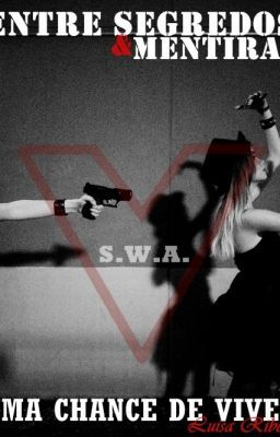 S.W.A. - Entre Segredos e Mentiras, Uma Chance de Viver #wattpad #romance