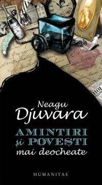 Neagu Djuvara - Amintiri si povesti mai deocheate -