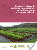 Operaciones básicas de producción y mantenimiento de plantas en viveros y centros de jardinería / Elisa Boix Aristu [Madrid] : Paraninfo, D.L. 2015